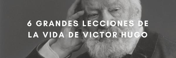 grandes lecciones que aprender de la vida del escritor victor hugo