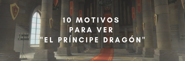 motivos y razones para ver el príncipe dragon reasons to watch dragon prince
